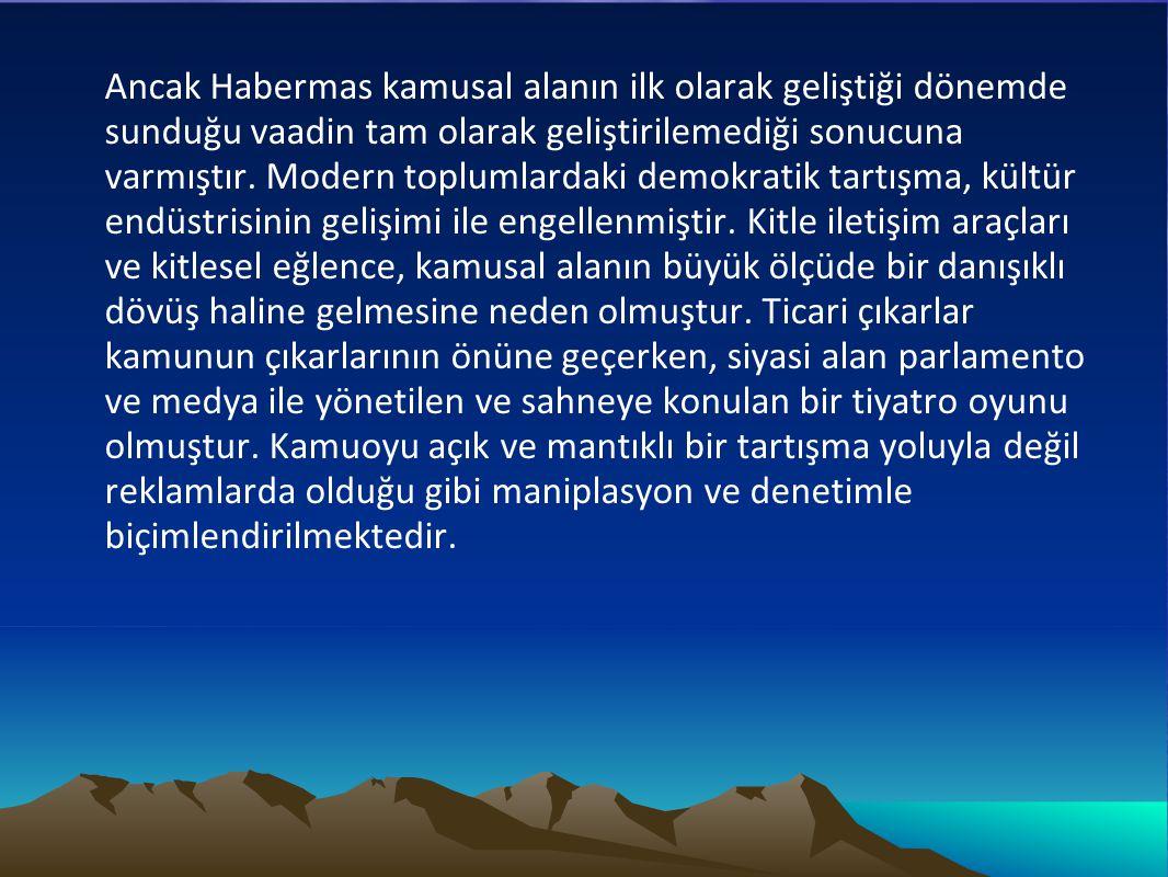 Ancak Habermas kamusal alanın ilk olarak geliştiği dönemde sunduğu vaadin tam olarak geliştirilemediği sonucuna varmıştır. Modern toplumlardaki demokr
