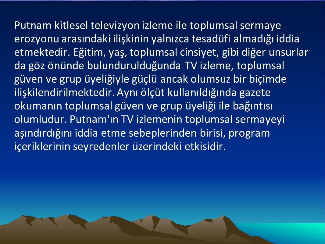 Putnam kitlesel televizyon izleme ile toplumsal sermaye erozyonu arasındaki ilişkinin yalnızca tesadüfi almadığı iddia etmektedir. Eğitim, yaş, toplum