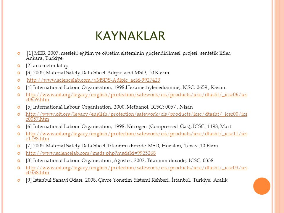 KAYNAKLAR [1] MEB, 2007. meslekî eğitim ve öğretim sisteminin güçlendirilmesi projesi, sentetik lifler, Ankara, Türkiye. [2] ana metin kitap [3] 2005,