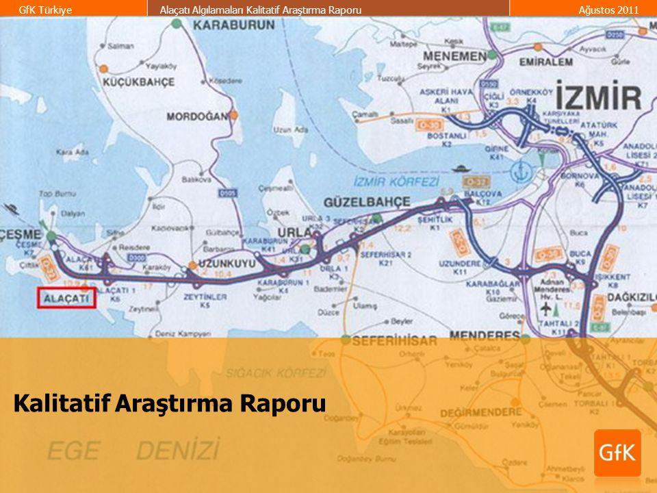1 GfK TürkiyeAlaçatı Algılamaları Kalitatif Araştırma RaporuAğustos 2011 Kalitatif Araştırma Raporu