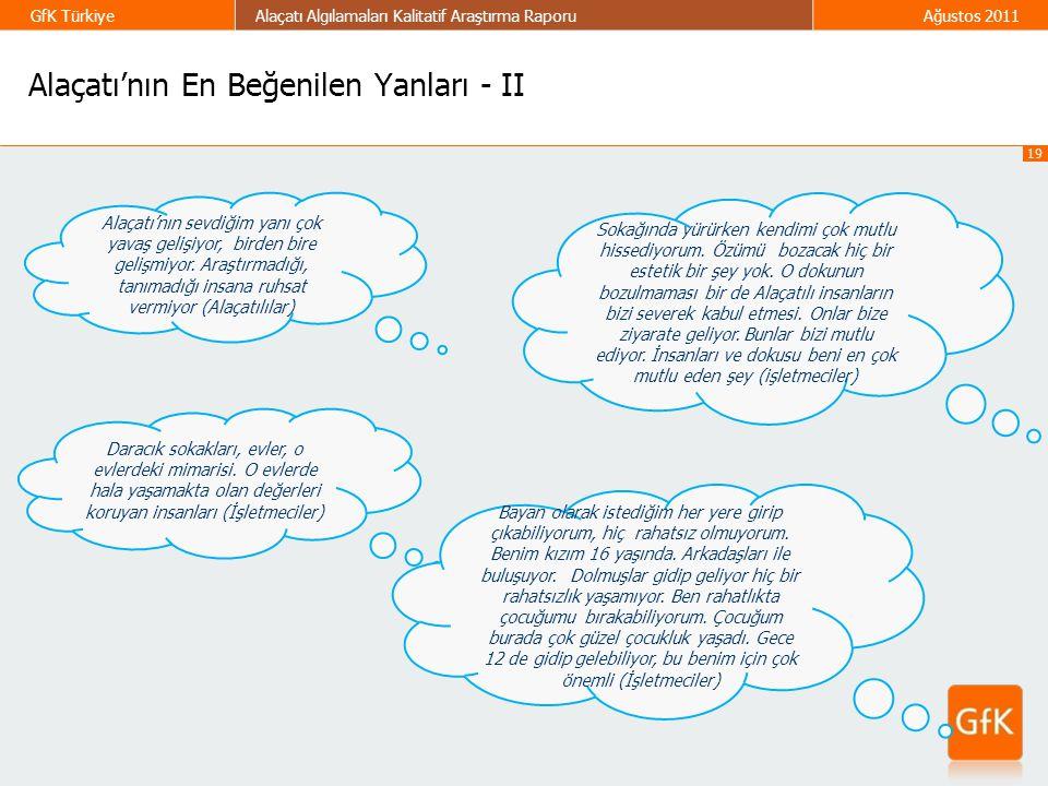 19 GfK TürkiyeAlaçatı Algılamaları Kalitatif Araştırma RaporuAğustos 2011 Alaçatı'nın sevdiğim yanı çok yavaş gelişiyor, birden bire gelişmiyor. Araşt