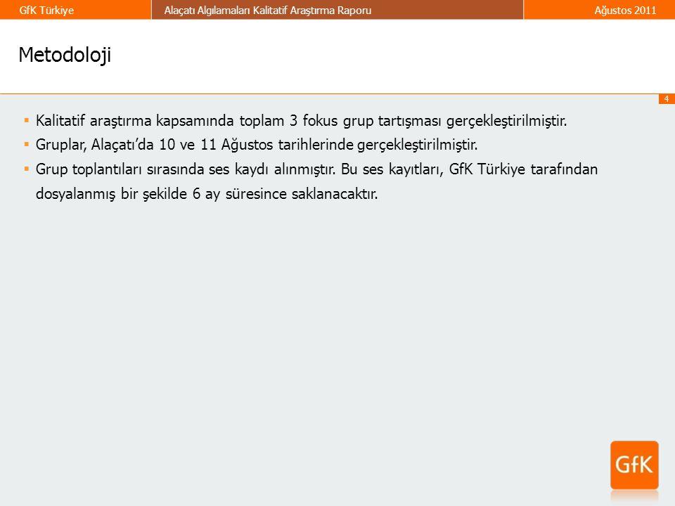4 GfK TürkiyeAlaçatı Algılamaları Kalitatif Araştırma RaporuAğustos 2011  Kalitatif araştırma kapsamında toplam 3 fokus grup tartışması gerçekleştiri