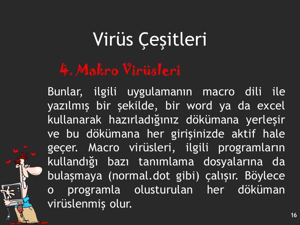 Virüs Çeşitleri 16 4. Makro Virüsleri Bunlar, ilgili uygulamanın macro dili ile yazılmış bir şekilde, bir word ya da excel kullanarak hazırladığınız d