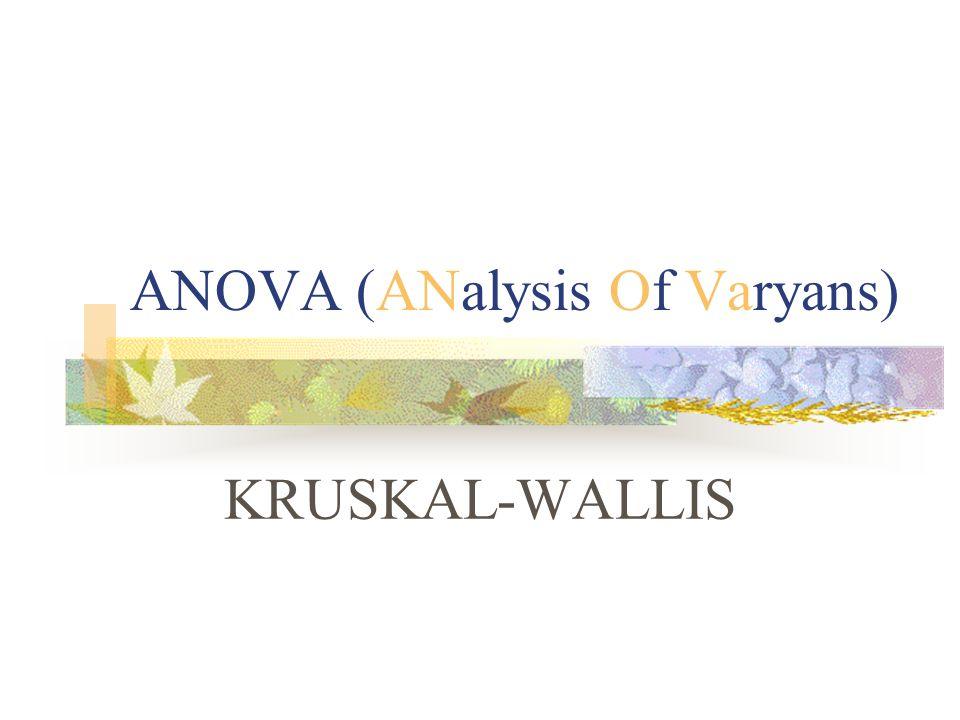 ANOVA (ANalysis Of Varyans) KRUSKAL-WALLIS