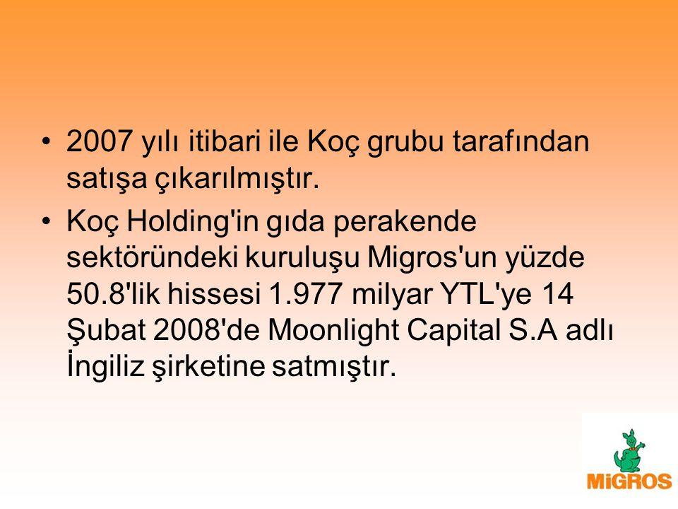 2007 yılı itibari ile Koç grubu tarafından satışa çıkarılmıştır. Koç Holding'in gıda perakende sektöründeki kuruluşu Migros'un yüzde 50.8'lik hissesi
