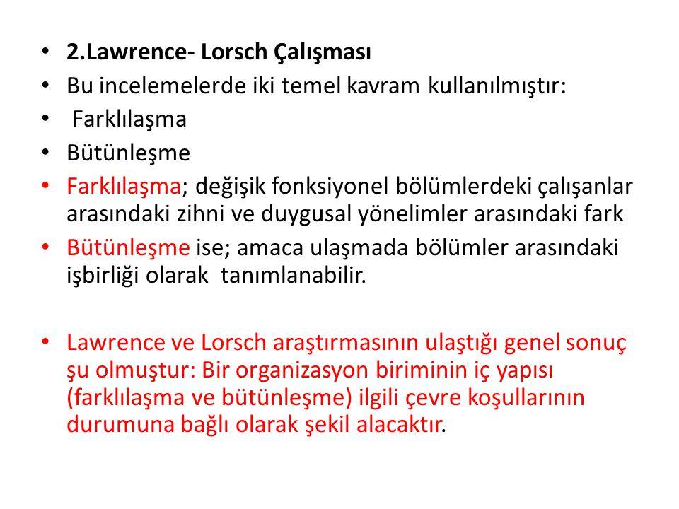 2.Lawrence- Lorsch Çalışması Bu incelemelerde iki temel kavram kullanılmıştır: Farklılaşma Bütünleşme Farklılaşma; değişik fonksiyonel bölümlerdeki ça