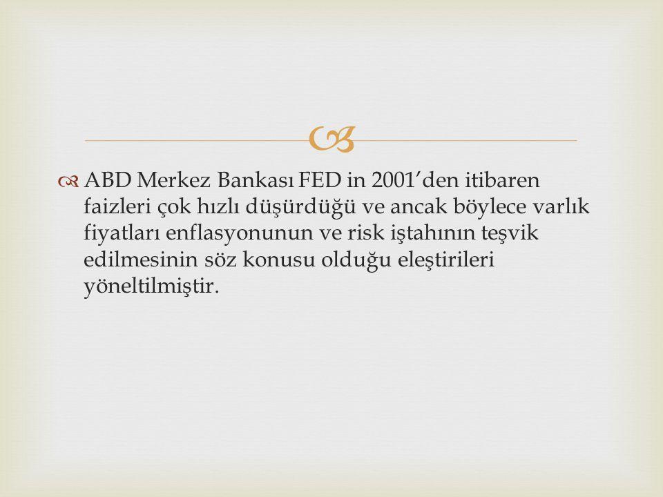   ABD Merkez Bankası FED in 2001'den itibaren faizleri çok hızlı düşürdüğü ve ancak böylece varlık fiyatları enflasyonunun ve risk iştahının teşvik