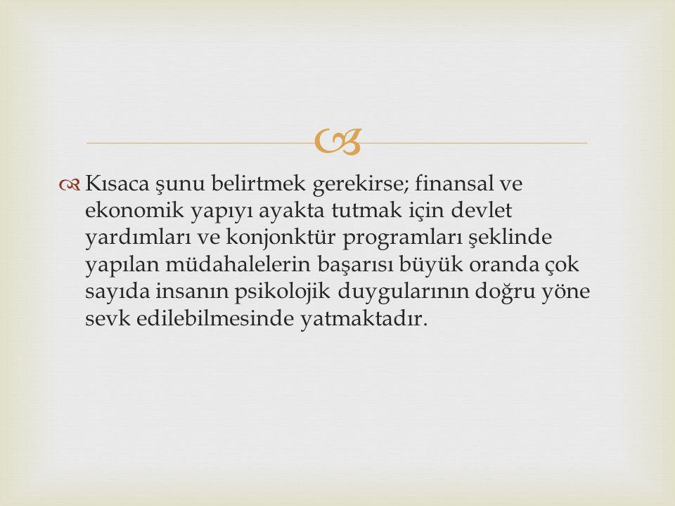   Kısaca şunu belirtmek gerekirse; finansal ve ekonomik yapıyı ayakta tutmak için devlet yardımları ve konjonktür programları şeklinde yapılan müdah