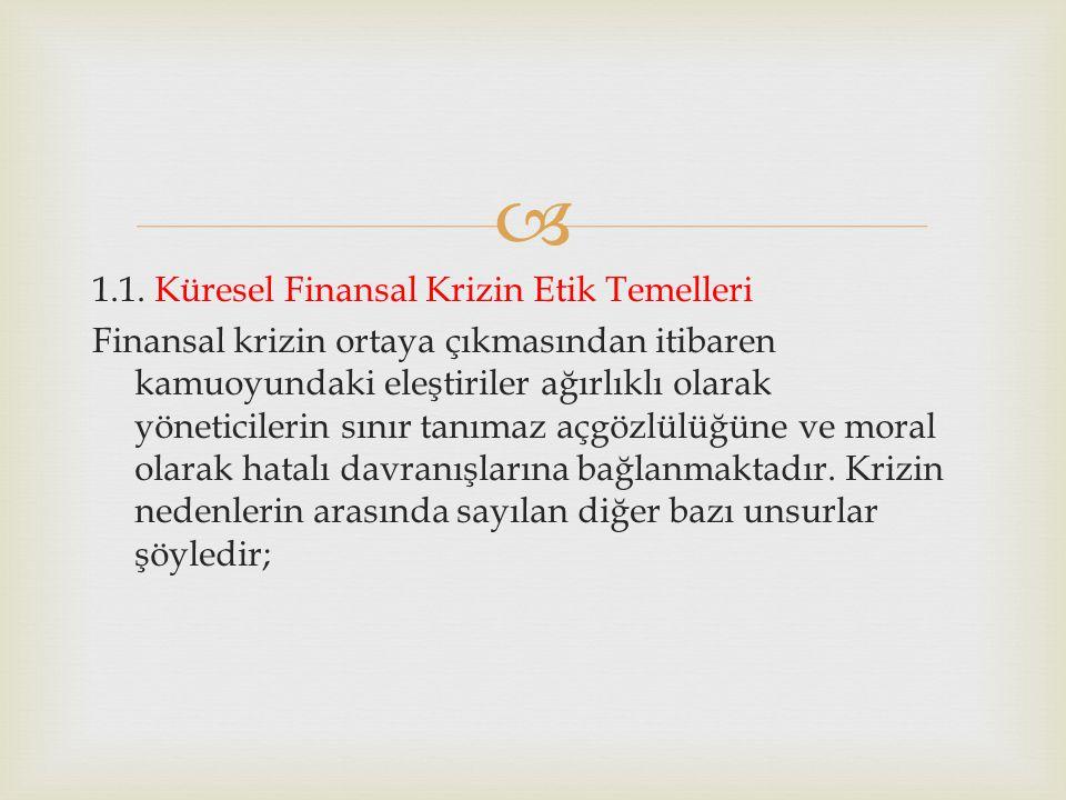  1.1. Küresel Finansal Krizin Etik Temelleri Finansal krizin ortaya çıkmasından itibaren kamuoyundaki eleştiriler ağırlıklı olarak yöneticilerin sını