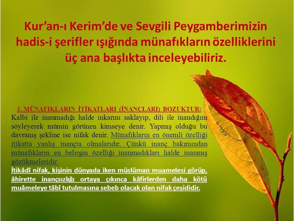 Kur'an-ı Kerim'de ve Sevgili Peygamberimizin hadis-i şerifler ışığında münafıkların özelliklerini üç ana başlıkta inceleyebiliriz. 1. MÜNAFIKLARIN İTİ