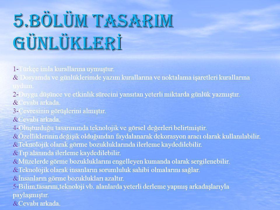 5.BÖLÜM TASARIM GÜNLÜKLER İ 1-Türkçe imla kurallarına uymuştur.