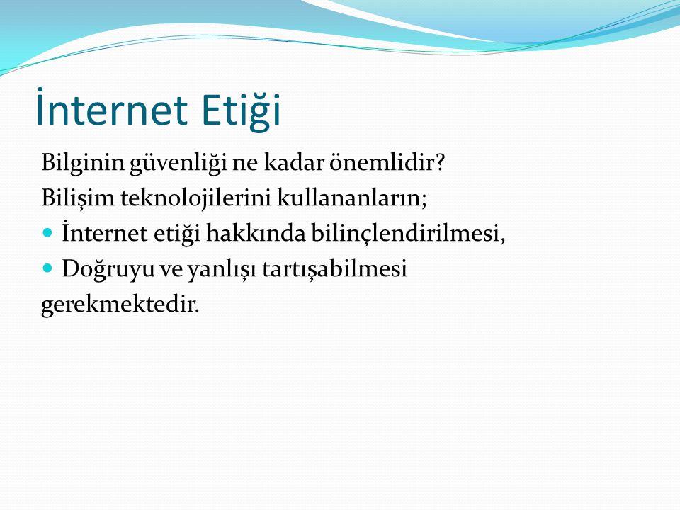 İnternet Etiği Bilginin güvenliği ne kadar önemlidir.