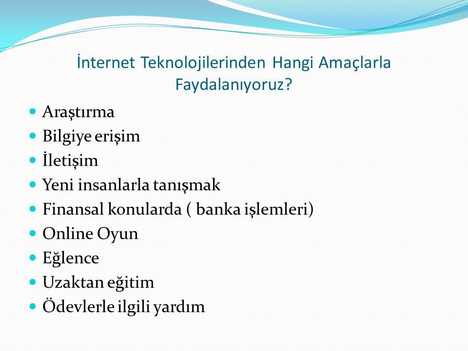 İnternet Teknolojilerinden Hangi Amaçlarla Faydalanıyoruz.