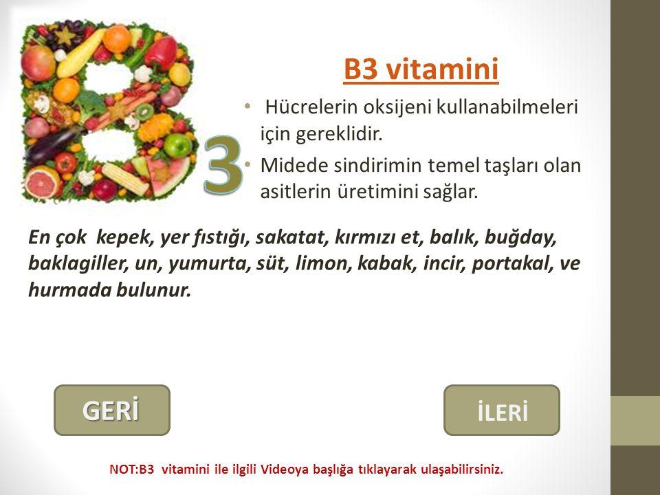 B3 vitamini Hücrelerin oksijeni kullanabilmeleri için gereklidir.