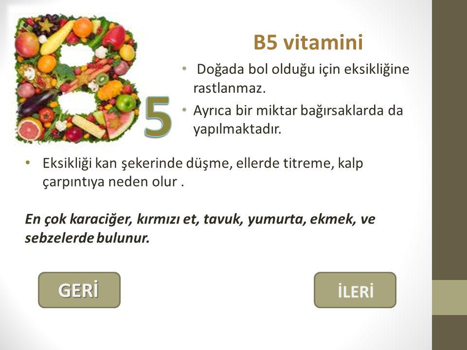 B5 vitamini Doğada bol olduğu için eksikliğine rastlanmaz.