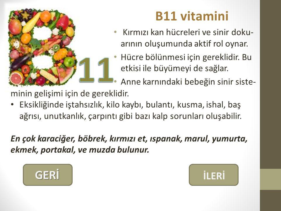B11 vitamini Kırmızı kan hücreleri ve sinir doku- arının oluşumunda aktif rol oynar.