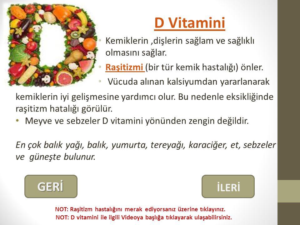 D Vitamini Kemiklerin,dişlerin sağlam ve sağlıklı olmasını sağlar.
