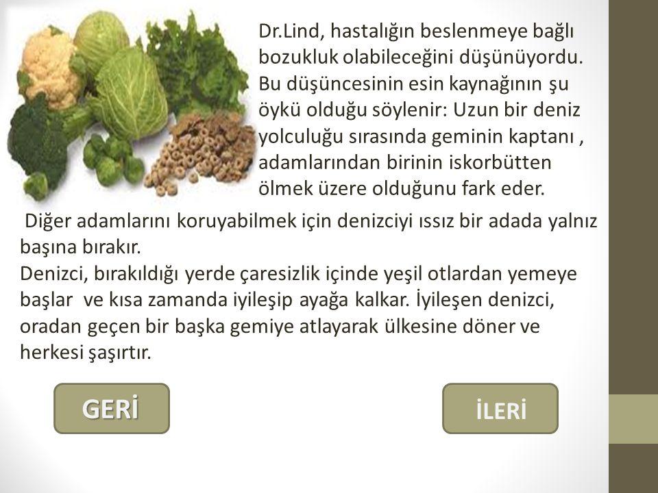Dr.Lind, hastalığın beslenmeye bağlı bozukluk olabileceğini düşünüyordu.