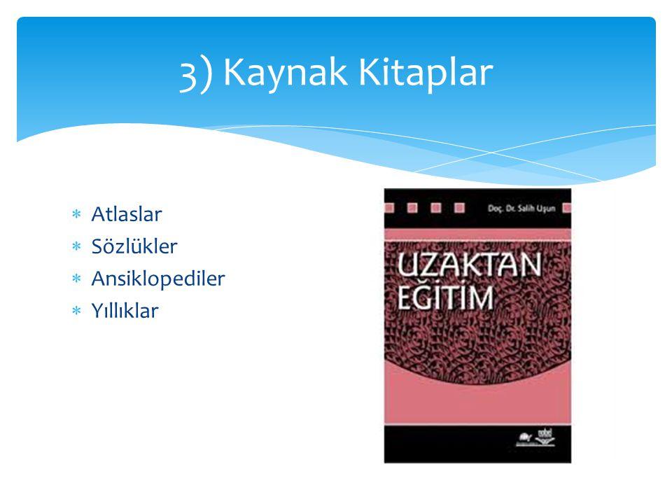  Atlaslar  Sözlükler  Ansiklopediler  Yıllıklar 3) Kaynak Kitaplar