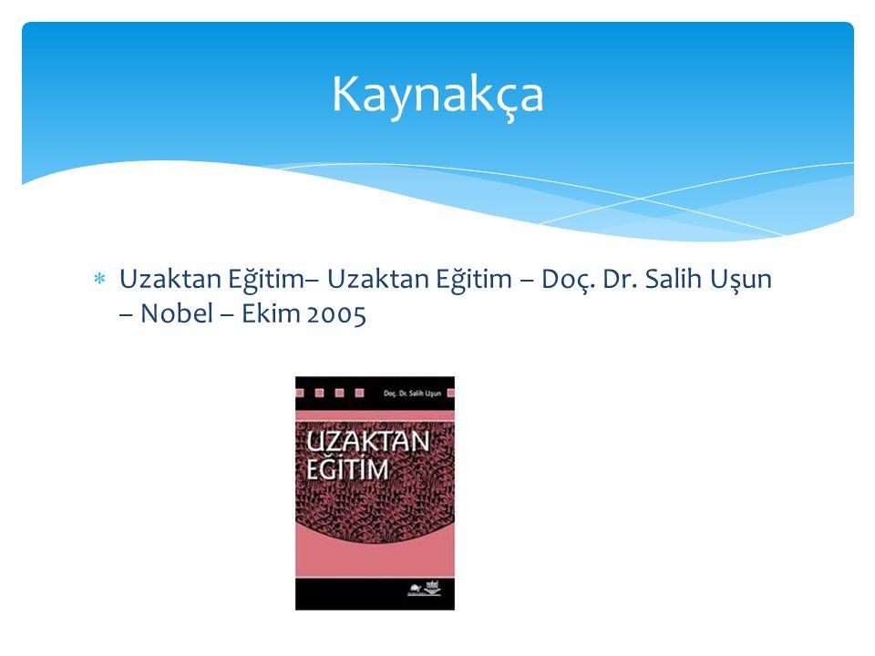  Uzaktan Eğitim– Uzaktan Eğitim – Doç. Dr. Salih Uşun – Nobel – Ekim 2005 Kaynakça