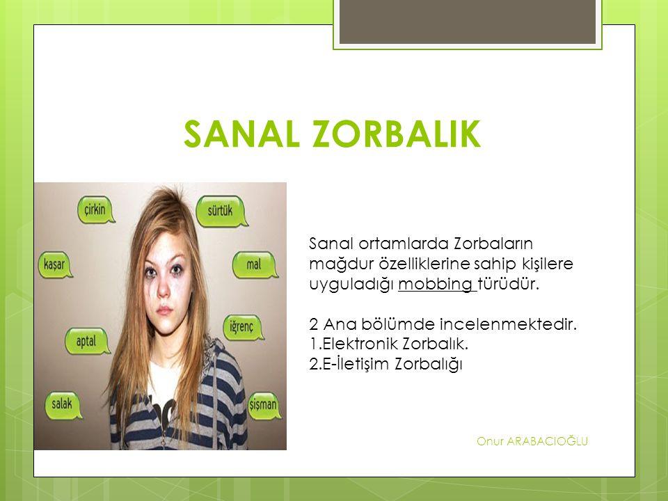 SANAL ZORBALIK Onur ARABACIOĞLU Sanal ortamlarda Zorbaların mağdur özelliklerine sahip kişilere uyguladığı mobbing türüdür.