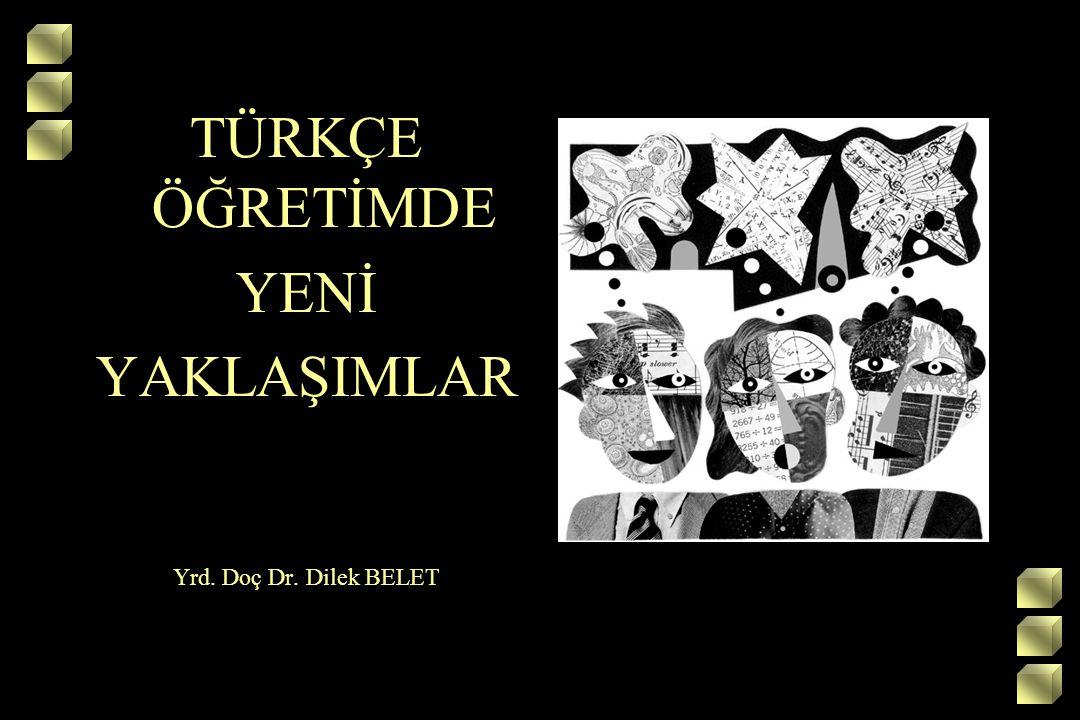 TÜRKÇE ÖĞRETİMDE YENİ YAKLAŞIMLAR Yrd. Doç Dr. Dilek BELET