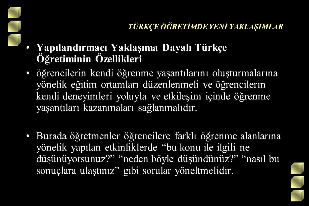 TÜRKÇE ÖĞRETİMDE YENİ YAKLAŞIMLAR Yapılandırmacı Yaklaşıma Dayalı Türkçe Öğretiminin Özellikleri öğrencilerin kendi öğrenme yaşantılarını oluşturmalar