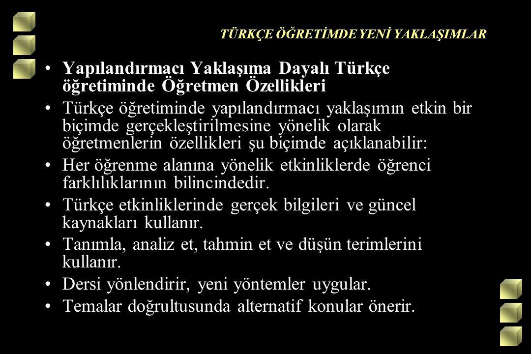 TÜRKÇE ÖĞRETİMDE YENİ YAKLAŞIMLAR Yapılandırmacı Yaklaşıma Dayalı Türkçe öğretiminde Öğretmen Özellikleri Türkçe öğretiminde yapılandırmacı yaklaşımın