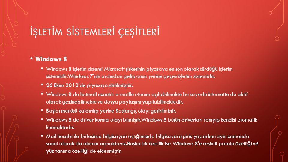 İ ŞLET İ M S İ STEMLER İ ÇEŞ İ TLER İ Windows 8 Windows 8 işletim sistemi Microsoft şirketinin piyasaya en son olarak sürdü ğ ü işletim sistemidir.Win