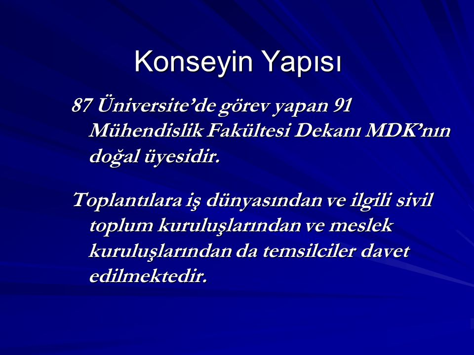87 Üniversite'de görev yapan 91 Mühendislik Fakültesi Dekanı MDK'nın doğal üyesidir.