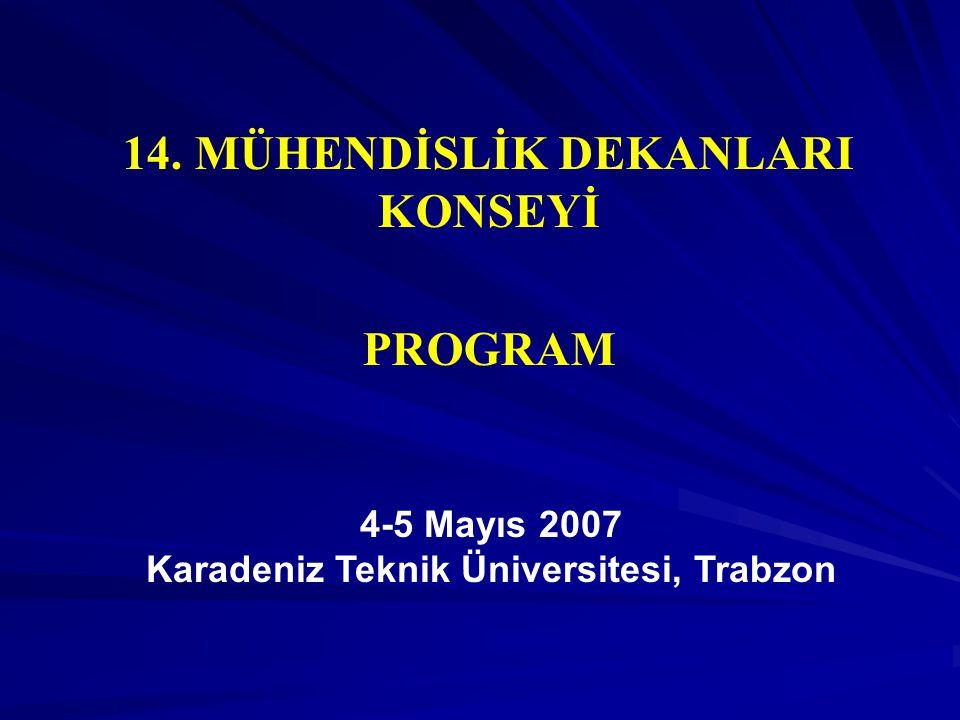 14. MÜHENDİSLİK DEKANLARI KONSEYİ PROGRAM 4-5 Mayıs 2007 Karadeniz Teknik Üniversitesi, Trabzon