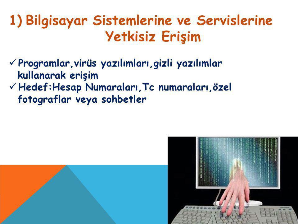1)Bilgisayar Sistemlerine ve Servislerine Yetkisiz Erişim Programlar,virüs yazılımları,gizli yazılımlar kullanarak erişim Hedef:Hesap Numaraları,Tc nu