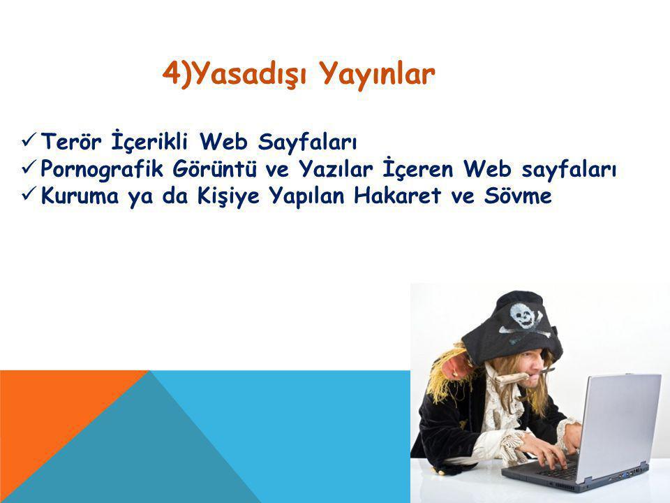 4)Yasadışı Yayınlar Terör İçerikli Web Sayfaları Pornografik Görüntü ve Yazılar İçeren Web sayfaları Kuruma ya da Kişiye Yapılan Hakaret ve Sövme