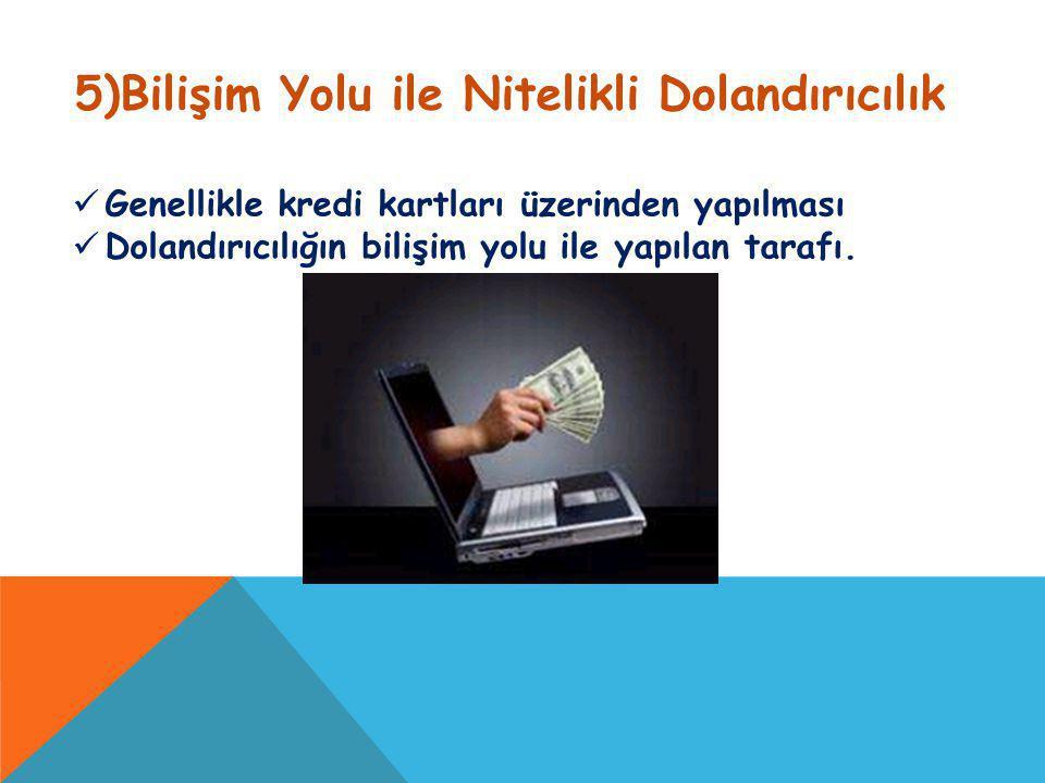 5)Bilişim Yolu ile Nitelikli Dolandırıcılık Genellikle kredi kartları üzerinden yapılması Dolandırıcılığın bilişim yolu ile yapılan tarafı.