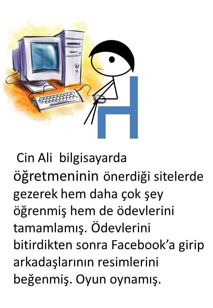 Cin Ali bilgisayarda öğretmeninin önerdiği sitelerde gezerek hem daha çok şey öğrenmiş hem de ödevlerini tamamlamış. Ödevlerini bitirdikten sonra Face