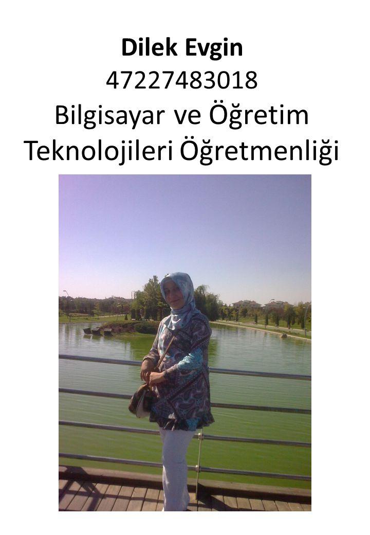 Dilek Evgin 47227483018 Bilgisayar ve Öğretim Teknolojileri Öğretmenliği
