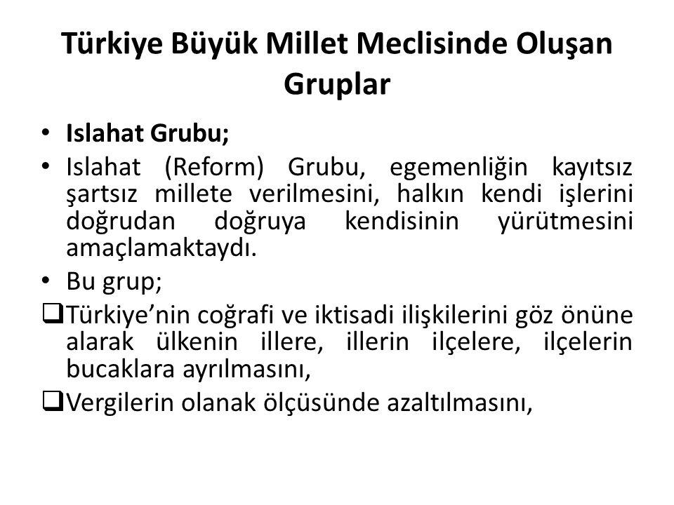 Türkiye Büyük Millet Meclisinde Oluşan Gruplar Islahat Grubu; Islahat (Reform) Grubu, egemenliğin kayıtsız şartsız millete verilmesini, halkın kendi i