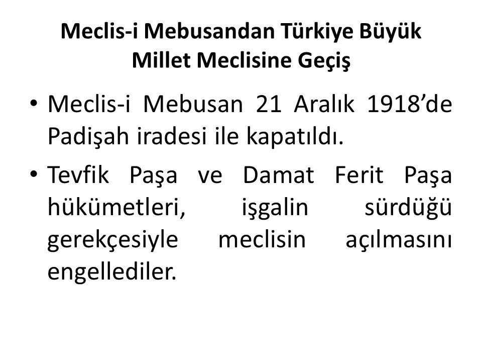 Meclis-i Mebusandan Türkiye Büyük Millet Meclisine Geçiş Meclis-i Mebusan 21 Aralık 1918'de Padişah iradesi ile kapatıldı. Tevfik Paşa ve Damat Ferit
