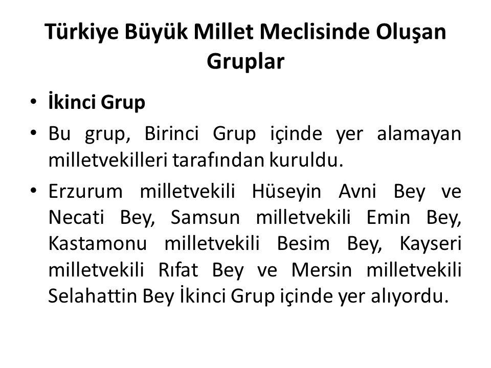 Türkiye Büyük Millet Meclisinde Oluşan Gruplar İkinci Grup Bu grup, Birinci Grup içinde yer alamayan milletvekilleri tarafından kuruldu. Erzurum mille