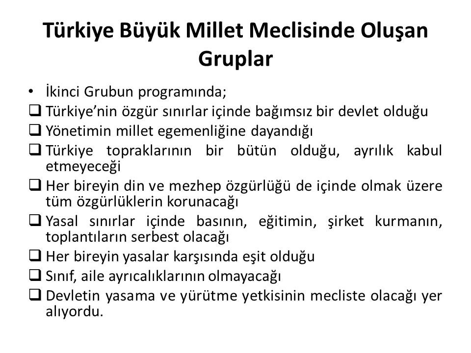 Türkiye Büyük Millet Meclisinde Oluşan Gruplar İkinci Grubun programında;  Türkiye'nin özgür sınırlar içinde bağımsız bir devlet olduğu  Yönetimin m