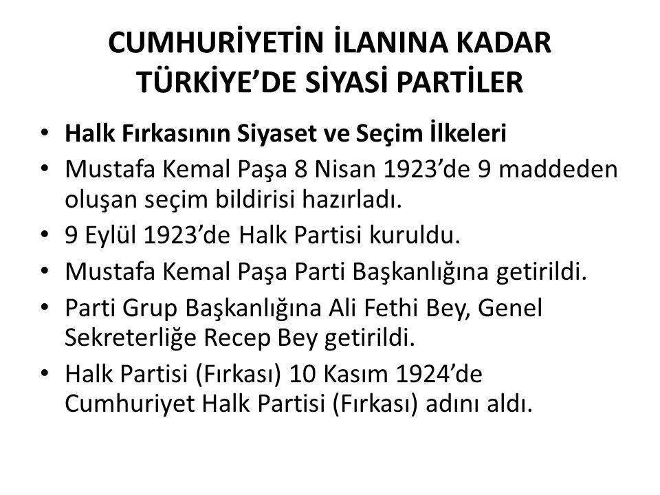 CUMHURİYETİN İLANINA KADAR TÜRKİYE'DE SİYASİ PARTİLER Halk Fırkasının Siyaset ve Seçim İlkeleri Mustafa Kemal Paşa 8 Nisan 1923'de 9 maddeden oluşan s