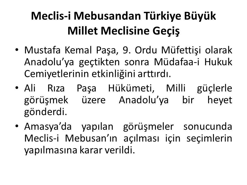 Meclis-i Mebusandan Türkiye Büyük Millet Meclisine Geçiş Mustafa Kemal Paşa, 9. Ordu Müfettişi olarak Anadolu'ya geçtikten sonra Müdafaa-i Hukuk Cemiy