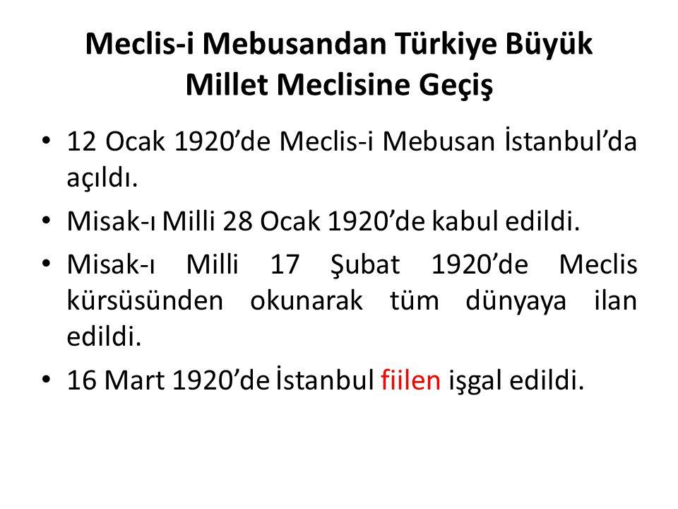 Meclis-i Mebusandan Türkiye Büyük Millet Meclisine Geçiş 12 Ocak 1920'de Meclis-i Mebusan İstanbul'da açıldı. Misak-ı Milli 28 Ocak 1920'de kabul edil