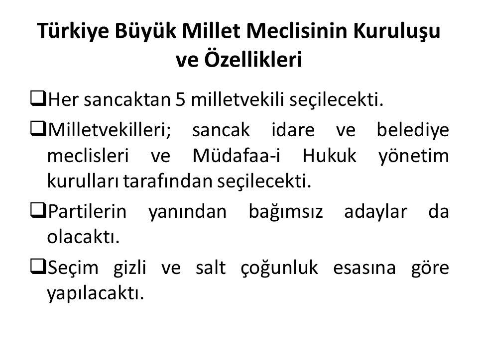 Türkiye Büyük Millet Meclisinin Kuruluşu ve Özellikleri  Her sancaktan 5 milletvekili seçilecekti.  Milletvekilleri; sancak idare ve belediye meclis