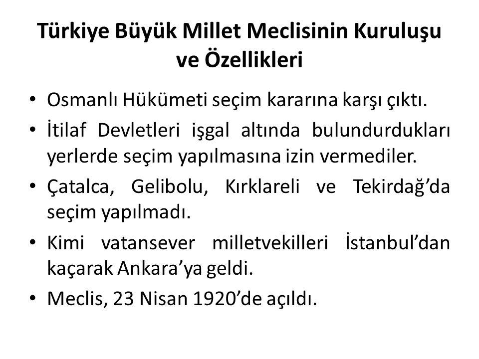Türkiye Büyük Millet Meclisinin Kuruluşu ve Özellikleri Osmanlı Hükümeti seçim kararına karşı çıktı. İtilaf Devletleri işgal altında bulundurdukları y