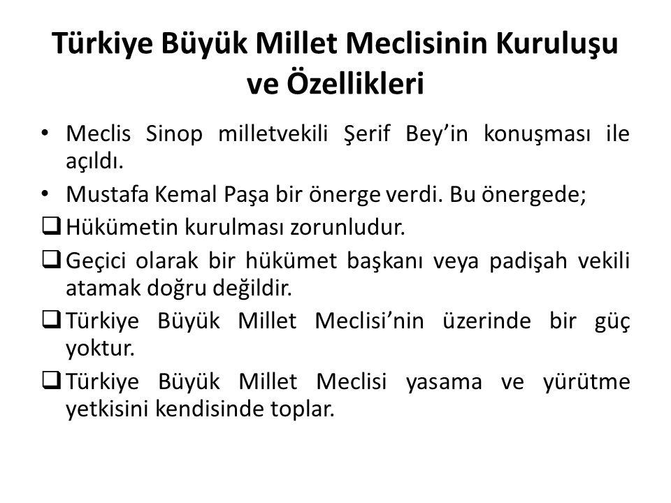 Türkiye Büyük Millet Meclisinin Kuruluşu ve Özellikleri Meclis Sinop milletvekili Şerif Bey'in konuşması ile açıldı. Mustafa Kemal Paşa bir önerge ver