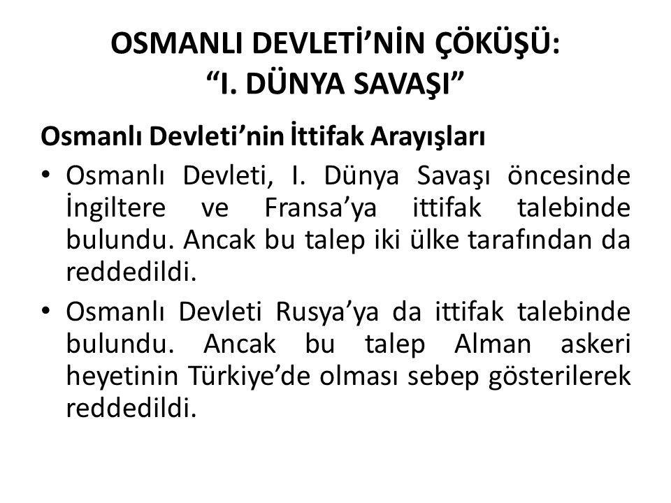 """OSMANLI DEVLETİ'NİN ÇÖKÜŞÜ: """"I. DÜNYA SAVAŞI"""" Osmanlı Devleti'nin İttifak Arayışları Osmanlı Devleti, I. Dünya Savaşı öncesinde İngiltere ve Fransa'ya"""