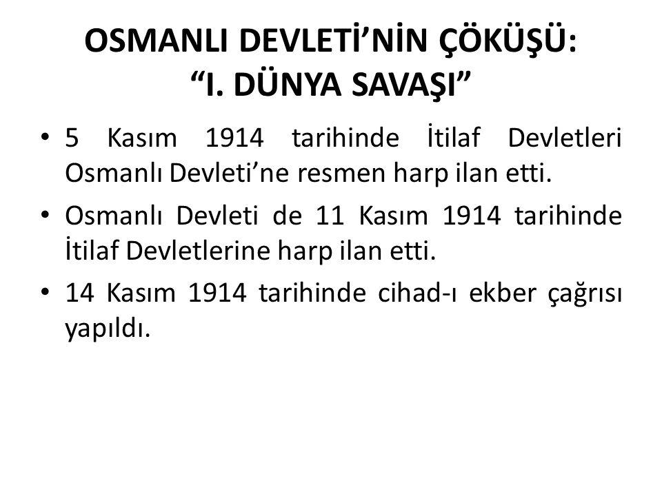"""OSMANLI DEVLETİ'NİN ÇÖKÜŞÜ: """"I. DÜNYA SAVAŞI"""" 5 Kasım 1914 tarihinde İtilaf Devletleri Osmanlı Devleti'ne resmen harp ilan etti. Osmanlı Devleti de 11"""