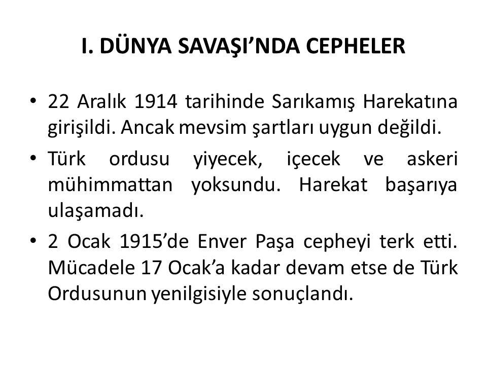 I. DÜNYA SAVAŞI'NDA CEPHELER 22 Aralık 1914 tarihinde Sarıkamış Harekatına girişildi. Ancak mevsim şartları uygun değildi. Türk ordusu yiyecek, içecek