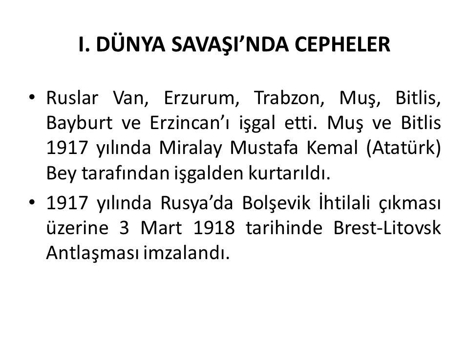 I. DÜNYA SAVAŞI'NDA CEPHELER Ruslar Van, Erzurum, Trabzon, Muş, Bitlis, Bayburt ve Erzincan'ı işgal etti. Muş ve Bitlis 1917 yılında Miralay Mustafa K